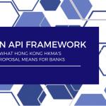 HKMA Open API Framework: What it means for Hong Kong Banks