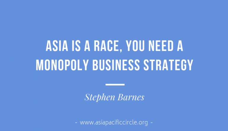 Stephen Barnes Asia is a race, you need a monopoly business strategy.